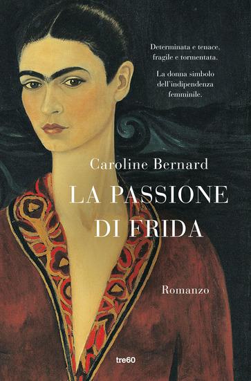 La passione di Frida, di Caroline Bernard, da giovedì 1 ottobre in libreria