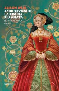Copertina libro Jane Seymour, di Alison Weir, dal 15 ottobre in libreria