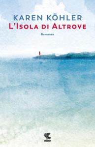 Copertina libro L'Isola di Altrove, di Karen Kohler, dal 15 ottobre in libreria