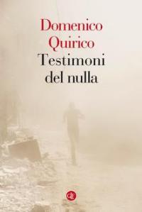 Copertina libro Testimoni del nulla, di Domenico Quirico, dal 15 ottobre in libreria