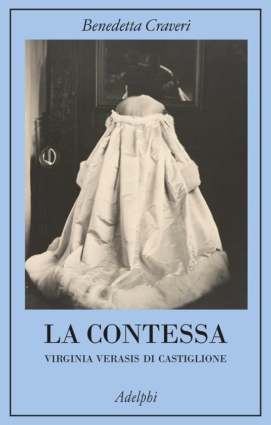 La contessa. Virginia Verasis di Castiglione, Benedetta Craveri