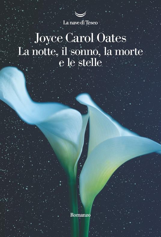 La notte, il sonno, la morte e le stelle, Joyce Carol Oates